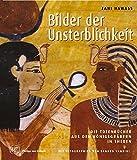 Bilder der Unsterblichkeit: Die Totenbücher aus den Königsgräbern in Theben - Zahi Hawass, Sandro Vannini