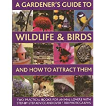 A Gardener's Guide To Wildlife & Birds And How To Attract Them: Two Practical Books For Animal Lovers With Step-by-step Advice And Over 1700 Photographs by Christine Lavelle (2014-01-07)