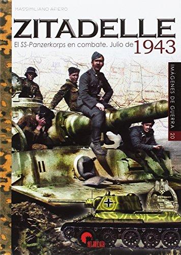 ZITADELLE: EL SS-PANZERKORPS EN COMBATE JULIO 1943 (IMAGENES DE GUERRA)