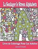 La Soulager le Stress Alphabets Livre de Coloriage Pour Les Adultes...