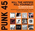 Kill the Hippies! Kill Yourself! the American Nation Destroys Its Young - Underground Punk in the United States of America, Vol. 1. 1973-1980