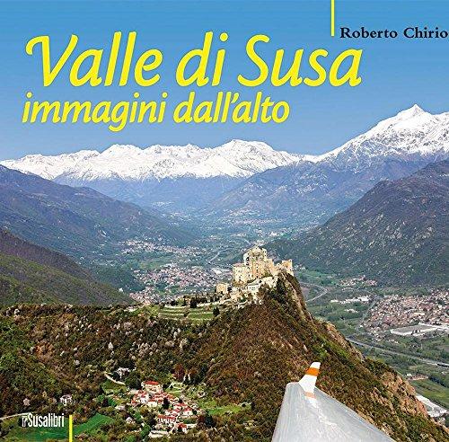 Valle di Susa. Immagini dall'alto. Ediz. illustrata por Roberto Chirio