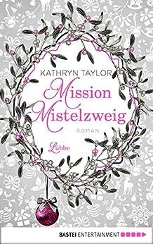 Mission Mistelzweig: Roman (Allgemeine Reihe. Bastei Lübbe Taschenbücher) (German Edition) by [Taylor, Kathryn]