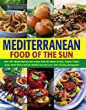 Mediterranean Cooking: A Culinary Tour of Sun-drenched Shores with Over 400 Dishes from