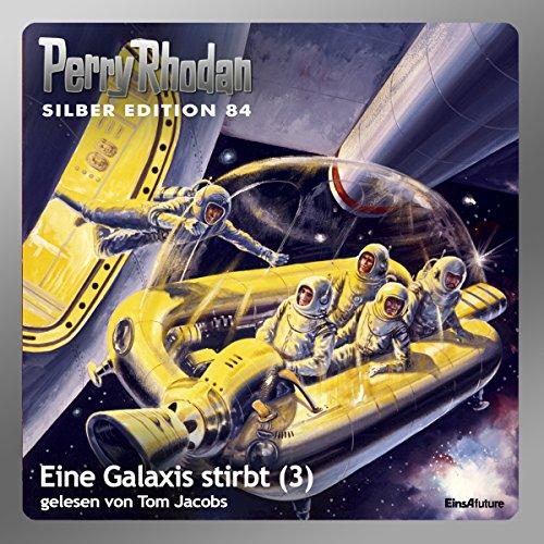 Eine Galaxis stirbt - Teil 3 (Perry Rhodan Silber Edition 84)