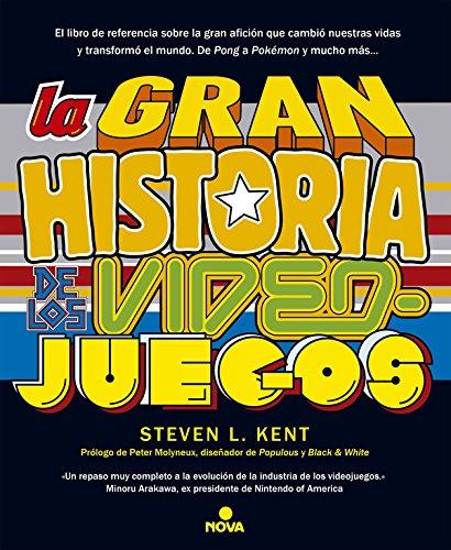 La gran historia de los videojuegos (Nova) por Steven L. Kent