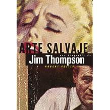 Arte Salvaje. Una Biografía De Jim Thompson (Es Pop ensayo)