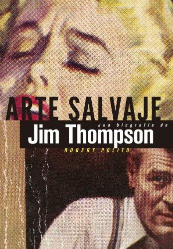 Arte Salvaje. Una Biografía De Jim Thompson (Es Pop ensayo) por Robert Polito