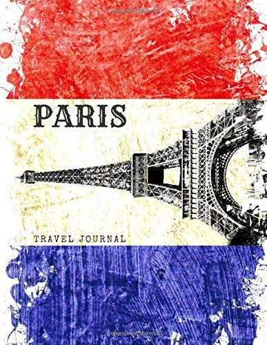 Paris Travel Journal: Eiffel Tower Notebook Large Size mini Planner Sketchbook 8x11 Blank Organizer Calendar 2019-2020 Vintage Diary for Travelers ... Book School Supplies, France Flag Cover A4 -