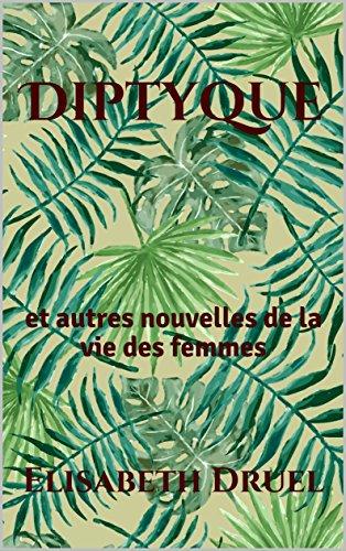 diptyque-et-autres-nouvelles-de-la-vie-des-femmes-french-edition