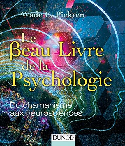 Le beau livre de la psychologie - Du chamanisme aux neurosciences par Wade E. Pickren