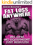 Fat Loss Anywhere - No Gym, No Equipment, Just Results! (English Edition)
