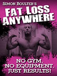 Fat Loss Anywhere - No Gym, No Equipment, Just Results! (English Edition)
