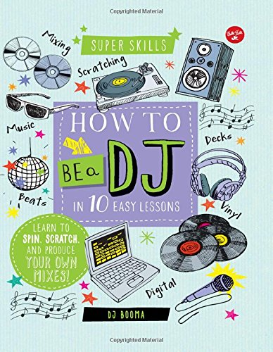 How to Be a DJ in 10 Easy Lessons: Learn to Spin, Scratch and Produce Your Own Mixes! (Super Skills) (Dj Spin)