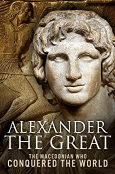 Alexander the Great: The Macedonian Who Conquered the World by [Patrick, Sean]