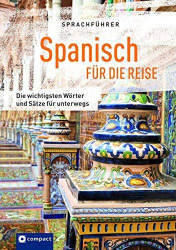 Sprachführer Spanisch für die Reise: Die wichtigsten Wörter und Sätze für unterwegs. Mit Zeigewörterbuch (Compact-Reisesprachführer)