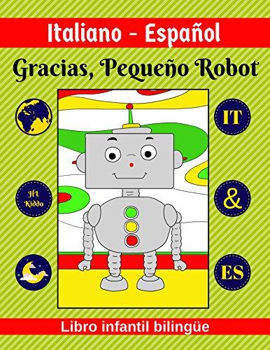 Italiano-Español   Gracias, Pequeño Robot   Libro infantil bilingüe   IT & ES por HL Kiddo