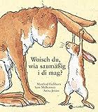 Woisch du, wia saumäßig i di mag?: Übertragen ins Schwäbische von Manfred Eichhorn