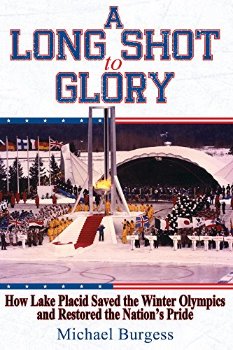 A Long Shot to Glory: How Lake Placid Saved the Winter Olympics and Restored the Nation's Pride (English Edition) por Michael Burgess
