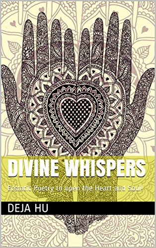 Divine Whispers: Ecstatic Poetry to open the Heart and Soul! (Poems for the beloved. Book 1)