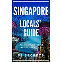 Singapore 55 Secrets - The Locals Travel Guide  For Your Trip to Singapore 2018: Skip the tourist traps and explore like a local : Where to Go, Eat & Party in Singapore (English Edition)