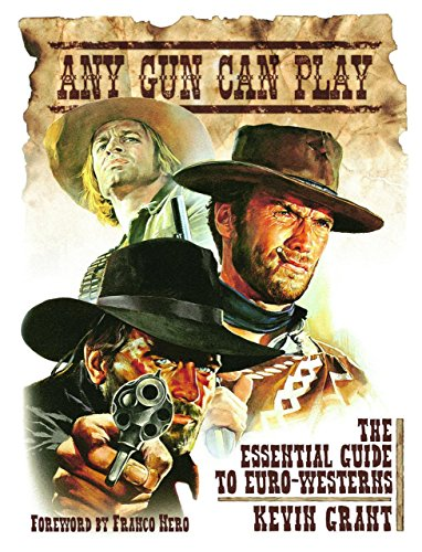 Any Gun Can Play: The Essential Guide to Euro-Westerns (Euro Gun)