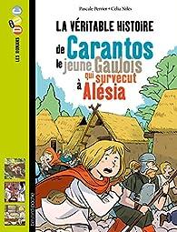 La véritable histoire de Carantos, le jeune Gaulois qui survécut à Alésia par Pascale Perrier