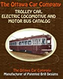The Ottawa Car Company Trolley Car, Electric Locomotive and Motor Bus Catalog