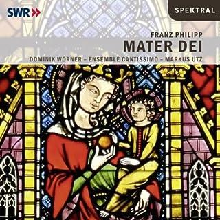 Franz Philipp: Mater Dei - Marienleben für Bariton Solo und Chor a cappella, op. 60