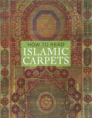 How to Read Islamic Carpets (Metropolitan Museum of Art - How to Read)