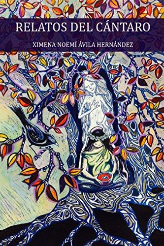 RELATOS DEL CÁNTARO: Cuentos medicina y otros escritos mágicos para sanar las memorias de tu alma uterina por Ximena Ávila Hernández