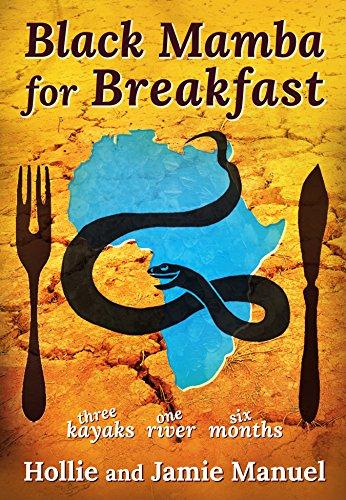 Black Mamba for Breakfast: One River, Three Kayaks, Six Months (English Edition)