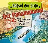 Rätsel der Erde: Der Panamakanal. Ader zwischen Atlantik und Pazifik