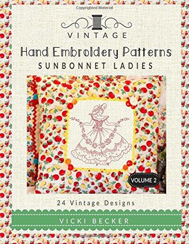 Vintage Hand Embroidery Patterns Sunbonnet Ladies: 24 Authentic Vintage Designs: Volume 2 por Vicki Becker