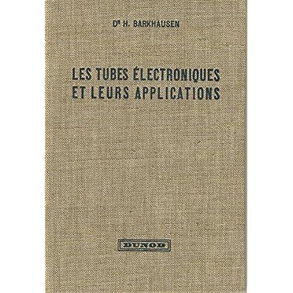 Les Tubes électroniques et leurs applications : Par... H. Barkhausen,... Tome 1. Principes généraux. Traduit par A. Lourie. Traduction nouvelle d'après la 5e édition allemande par Ch. Poitrat
