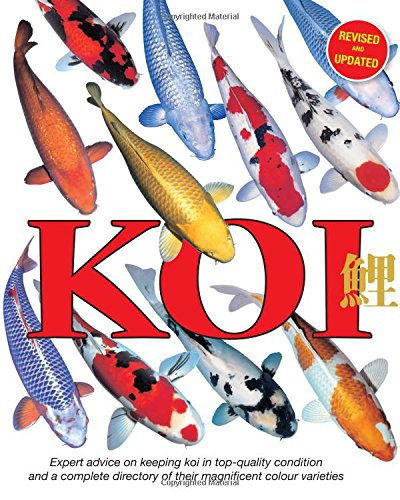Koi: Expert Advice on Keeping Koi in Top-Quality Condition and a Complete Directory of Their Magnificent Colour Varieties -