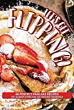 Let's Get Flipping!: 40 Perfect Pancake Recipes to Celebrate Pancake Day Around the World