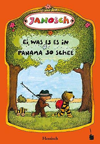 Ei, was is es  in Panama so schee: Die Geschischt, wie der klaane Tiescher un des klaane Bärsche emal nach Panama gereist sin (hessische Mundartfassung)
