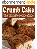 Crumb Cake :The Ultimate Recipe Guide - Over 30 Delicious & Best Selling Recipes (English Edition)