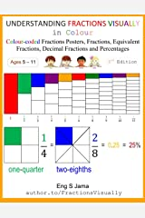 UNDERSTANDING FRACTIONS VISUALLY in Colour: Colour-coded Fractions Posters, Fractions, Equivalent Fractions, Decimal Fractions and Percentages Paperback