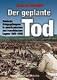 Der geplante Tod: Deutsche Kriegsgefangene in amerikanischen und französischen Lagern 1945-1946 - James Bacque