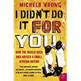 I Didn't Do It For You: How the World Used and Abused a Small African Nation (Text Only)