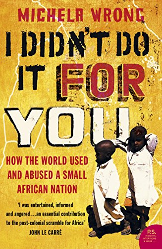 I Didn't Do It For You: How the World Used and Abused a Small African Nation (Text Only) (English Edition) por Michela Wrong