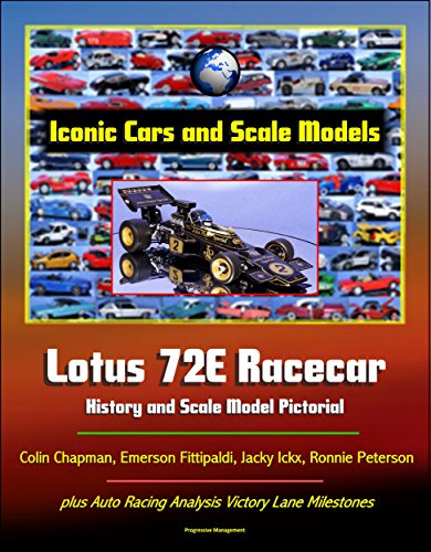 Iconic Cars and Scale Models: Lotus 72E Racecar History and Scale Model Pictorial, Colin Chapman, Emerson Fittipaldi, Jacky Ickx, Ronnie Peterson, plus ... Victory Lane Milestones (English Edition) -