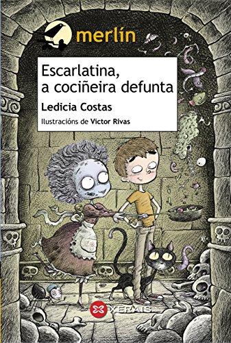Escarlatina, a cociñeira defunta (Infantil E Xuvenil - Merlín E-Book) (Galician Edition) por Ledicia Costas Álvarez