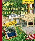 Selbst Dekoelemente und Möbel für den Garten bauen. Do it yourself. Mit Profi- und Sicherheitstipps (Compact-Praxis