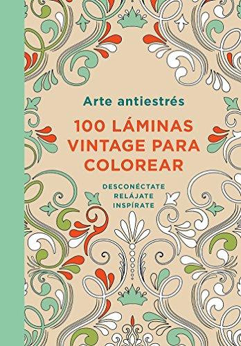 Arte Antiestres: 100 Láminas Vintage Para Colorear / Anti-Stress Art: 100 Vintage Pages to Color por Varios Autores