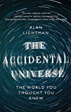 The Accidental Universe - The World You Thought You Knew