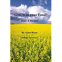 GMOs in your Food?: Essays & Recipes (English Edition)
