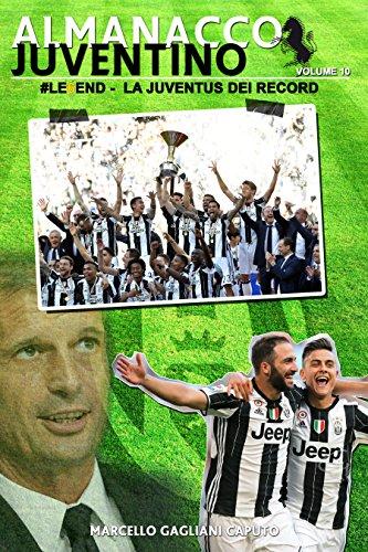 #Le6end: La Juventus dei record (Almanacco Juventino Vol. 10)